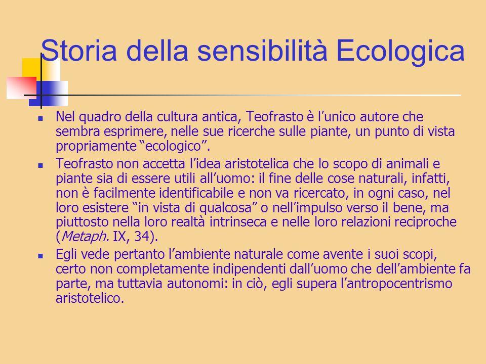 Storia della sensibilità Ecologica Nel quadro della cultura antica, Teofrasto è lunico autore che sembra esprimere, nelle sue ricerche sulle piante, u