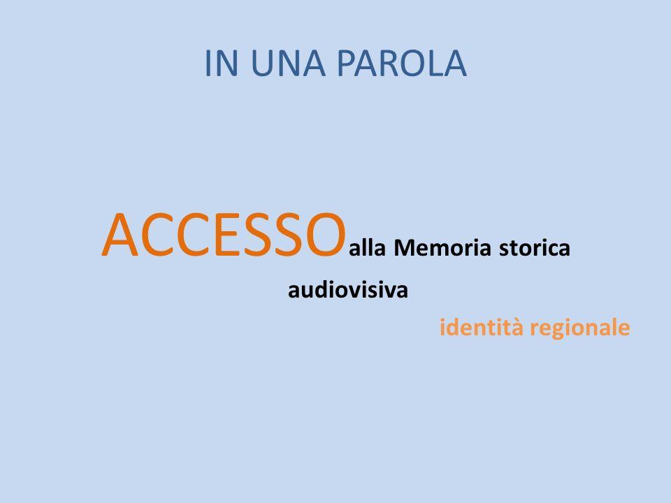 IN UNA PAROLA ACCESSO alla Memoria storica audiovisiva identità regionale