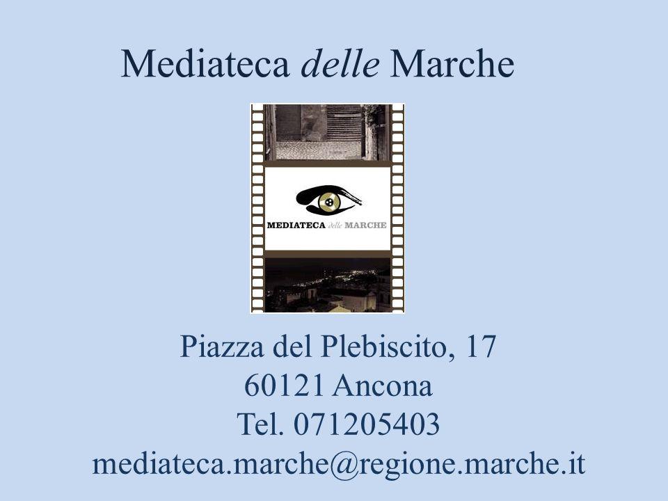 Mediateca delle Marche Piazza del Plebiscito, 17 60121 Ancona Tel. 071205403 mediateca.marche@regione.marche.it