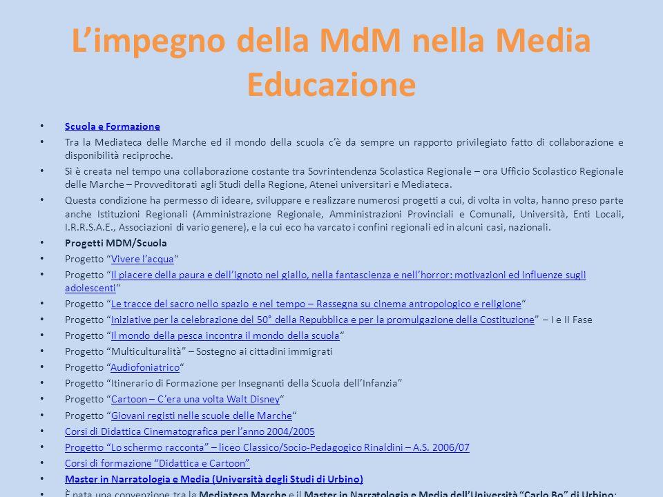 Limpegno della MdM nella Media Educazione Scuola e Formazione Tra la Mediateca delle Marche ed il mondo della scuola cè da sempre un rapporto privileg