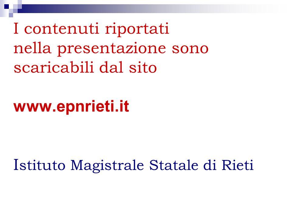 I contenuti riportati nella presentazione sono scaricabili dal sito www.epnrieti.it I stituto Magistrale Statale di Rieti