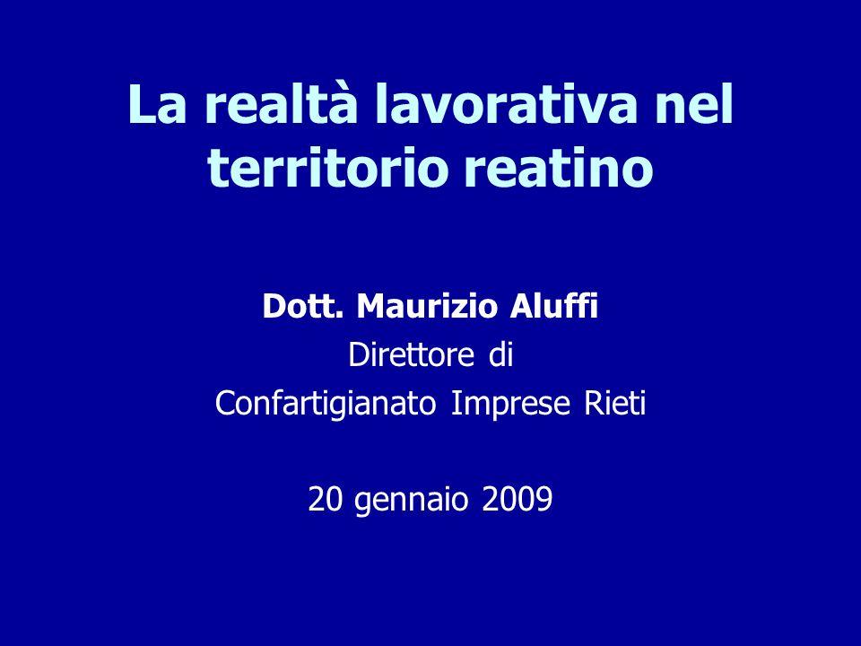 La realtà lavorativa nel territorio reatino Dott. Maurizio Aluffi Direttore di Confartigianato Imprese Rieti 20 gennaio 2009