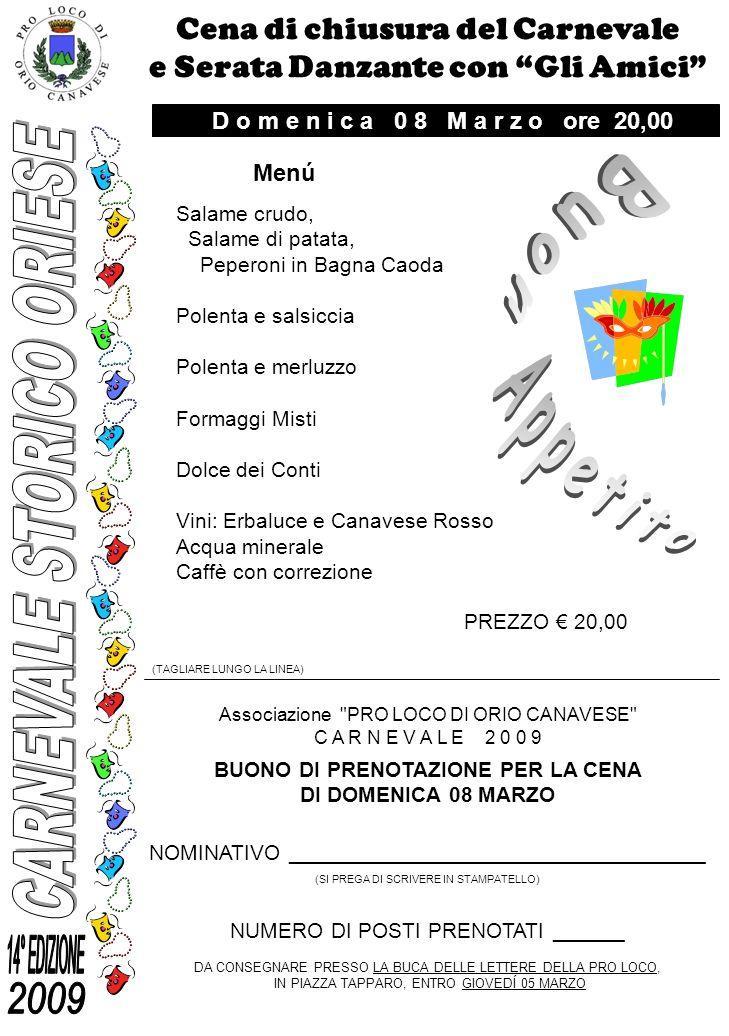 Cena di chiusura del Carnevale e Serata Danzante con Gli Amici Menú Salame crudo, Salame di patata, Peperoni in Bagna Caoda Polenta e salsiccia Polent