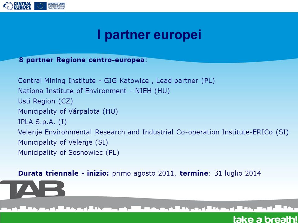 I partner europei 8 partner Regione centro-europea: Central Mining Institute - GIG Katowice, Lead partner (PL) Nationa Institute of Environment - NIEH