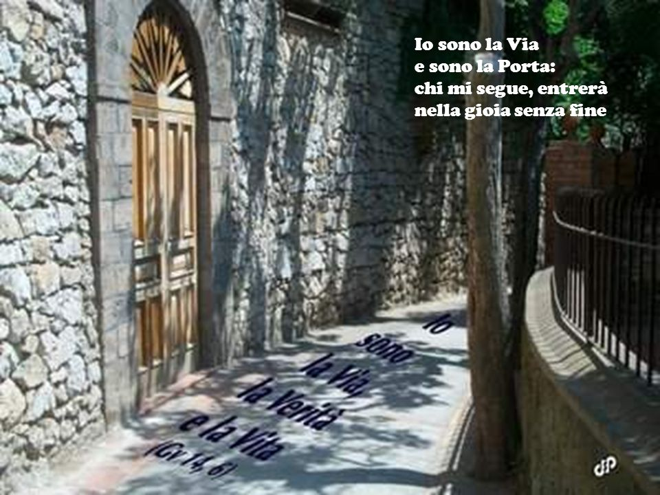 Io sono la Via e sono la Porta: chi passa per me avrà salvezza.