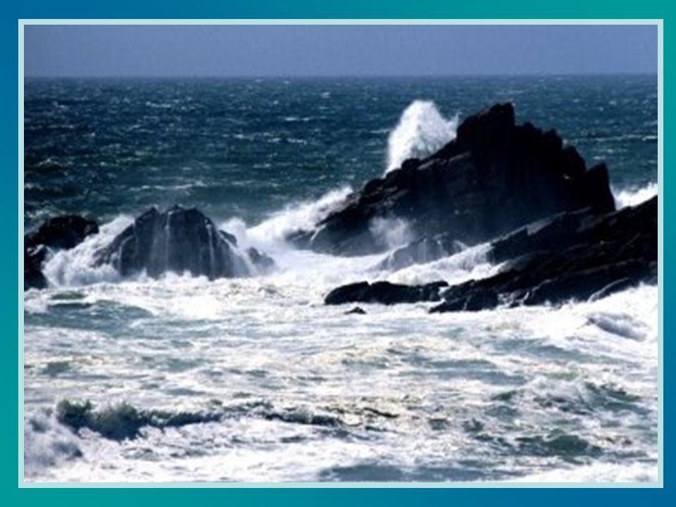 Ho visto, Signore, il mare scuro e furioso colpire le rocce.