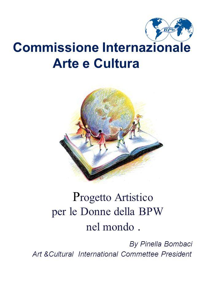 Commissione Internazionale Arte e Cultura P rogetto Artistico per le Donne della BPW nel mondo. By Pinella Bombaci Art &Cultural International Commett