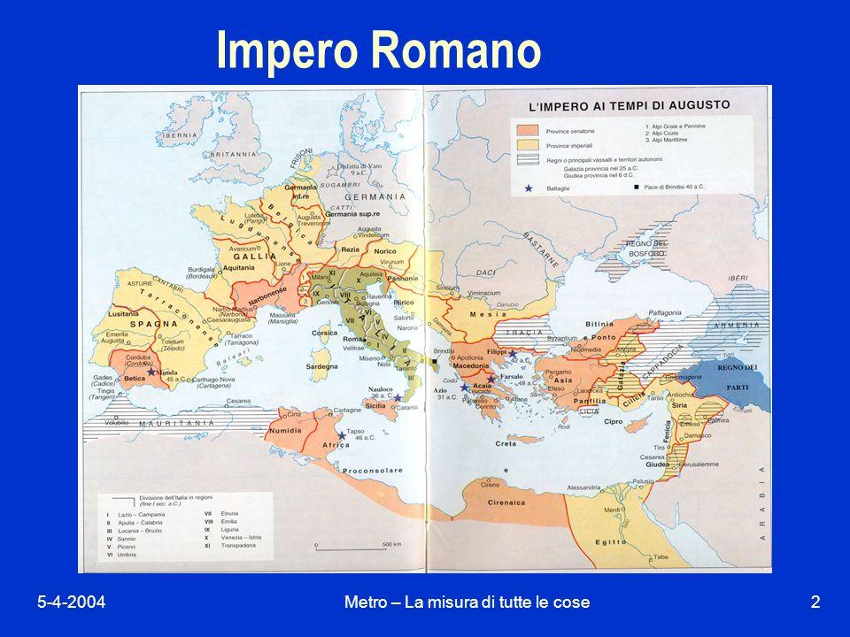 5-4-2004Metro – La misura di tutte le cose2 Impero Romano