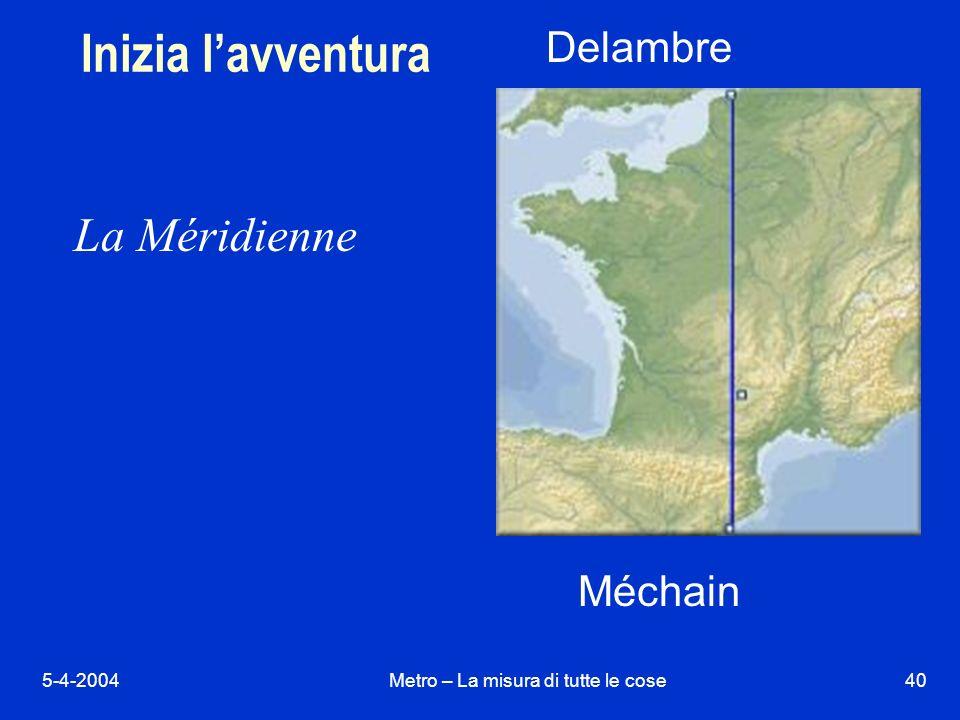 5-4-2004Metro – La misura di tutte le cose40 Inizia lavventura La Méridienne Delambre Méchain