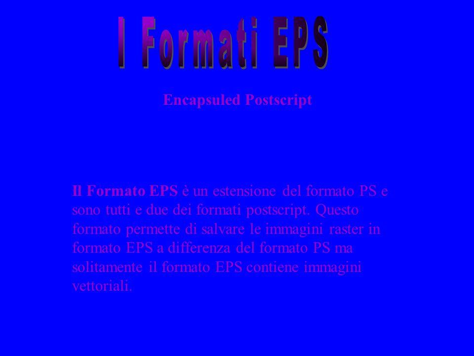 Il Formato EPS è un estensione del formato PS e sono tutti e due dei formati postscript. Questo formato permette di salvare le immagini raster in form