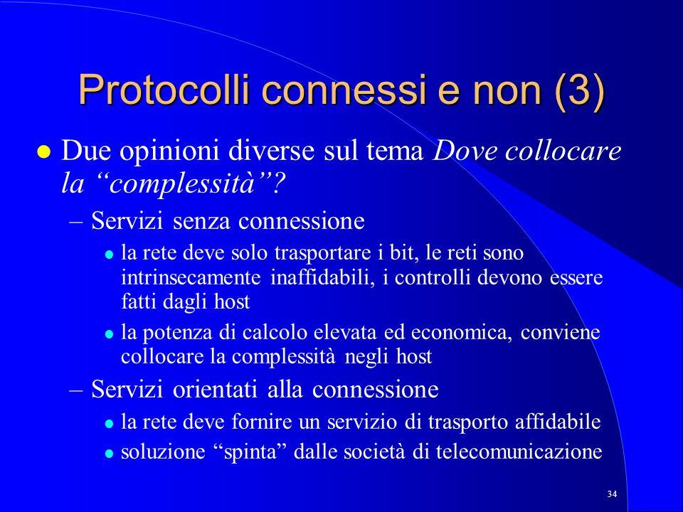 34 Protocolli connessi e non (3) l Due opinioni diverse sul tema Dove collocare la complessità.