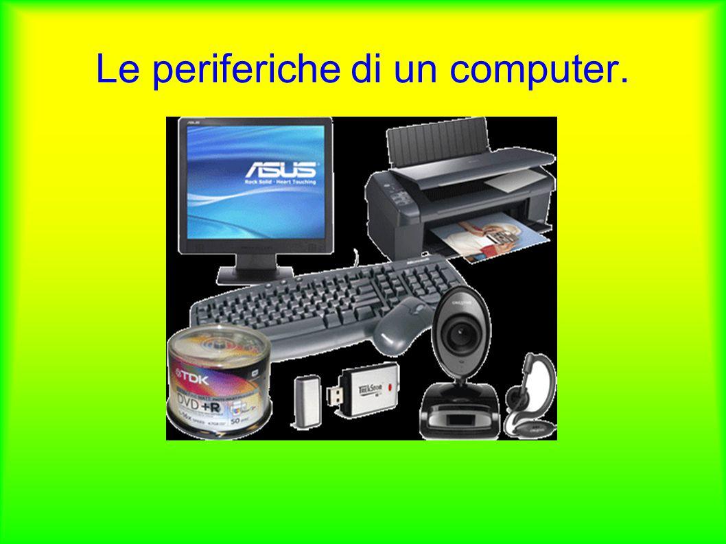 Le periferiche di un computer.