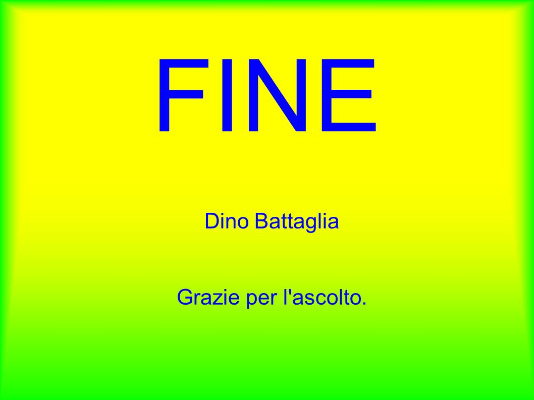 FINE Dino Battaglia Grazie per l'ascolto.