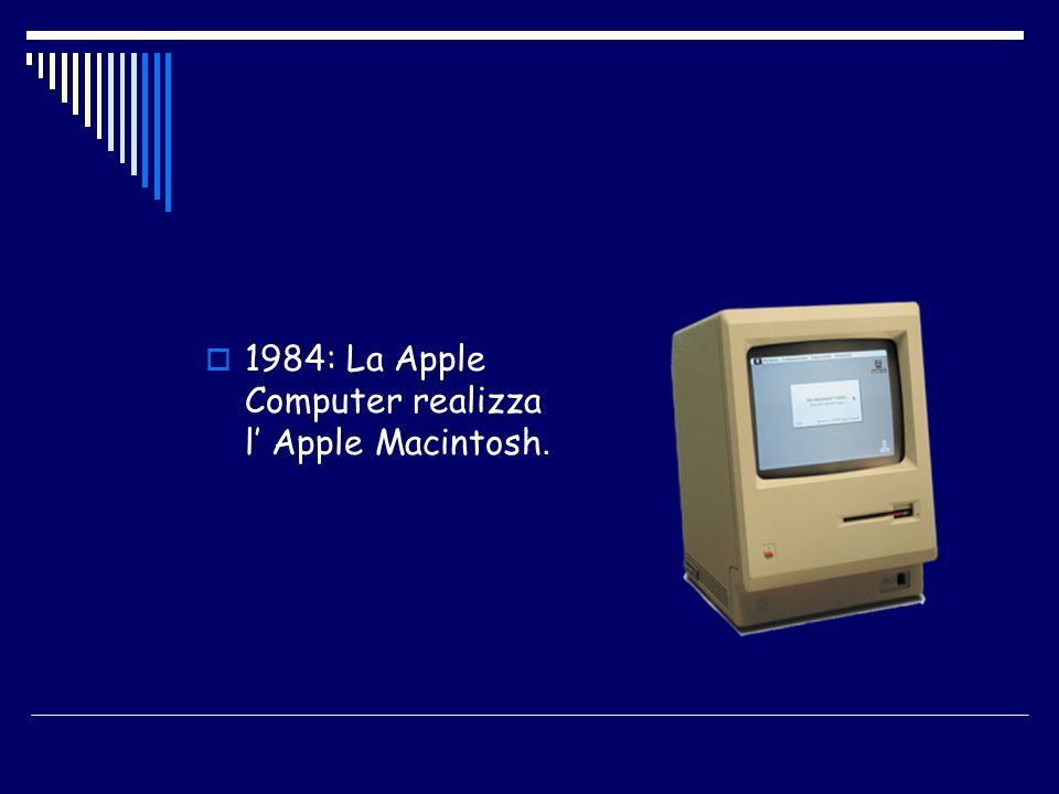 1984: La Apple Computer realizza l Apple Macintosh.