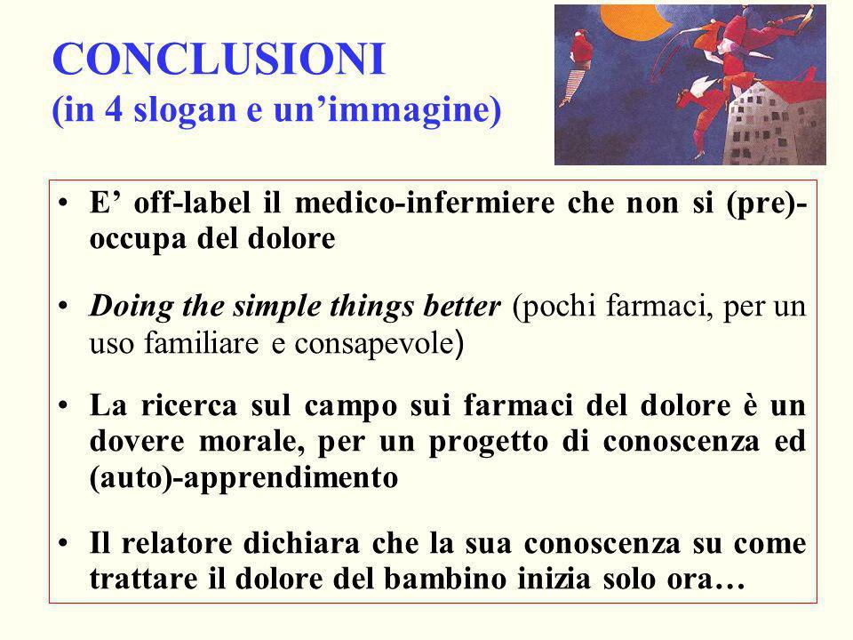 CONCLUSIONI (in 4 slogan e unimmagine) E off-label il medico-infermiere che non si (pre)- occupa del dolore Doing the simple things better (pochi farm