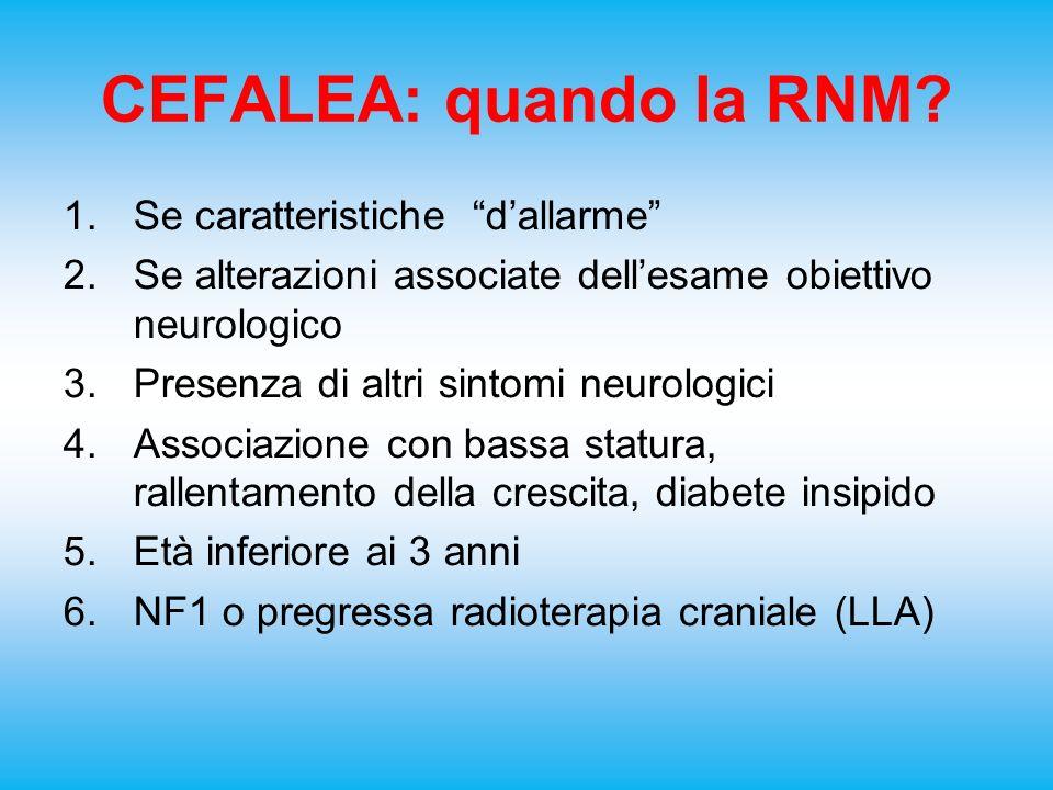 CEFALEA: quando la RNM? 1.Se caratteristiche dallarme 2.Se alterazioni associate dellesame obiettivo neurologico 3.Presenza di altri sintomi neurologi
