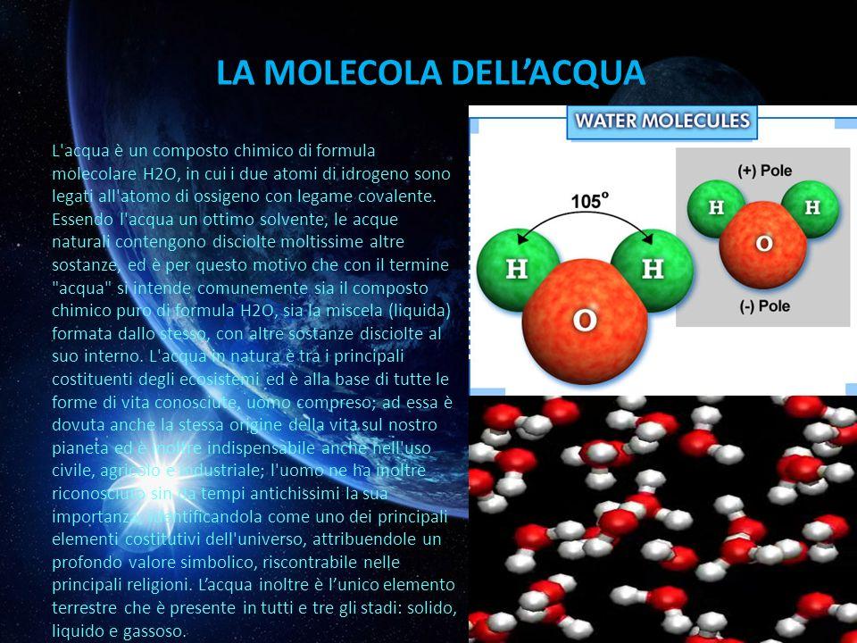 LA MOLECOLA DELLACQUA L acqua è un composto chimico di formula molecolare H2O, in cui i due atomi di idrogeno sono legati all atomo di ossigeno con legame covalente.