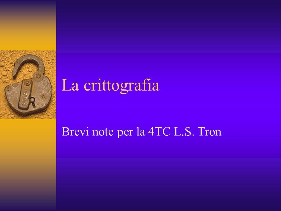 La crittografia Brevi note per la 4TC L.S. Tron