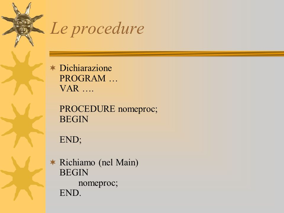 Le procedure Dichiarazione PROGRAM … VAR ….