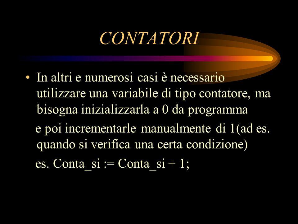 CONTATORI In altri e numerosi casi è necessario utilizzare una variabile di tipo contatore, ma bisogna inizializzarla a 0 da programma e poi increment
