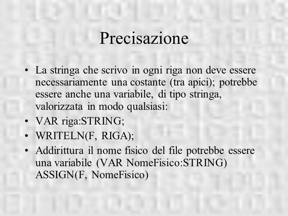 Precisazione La stringa che scrivo in ogni riga non deve essere necessariamente una costante (tra apici); potrebbe essere anche una variabile, di tipo