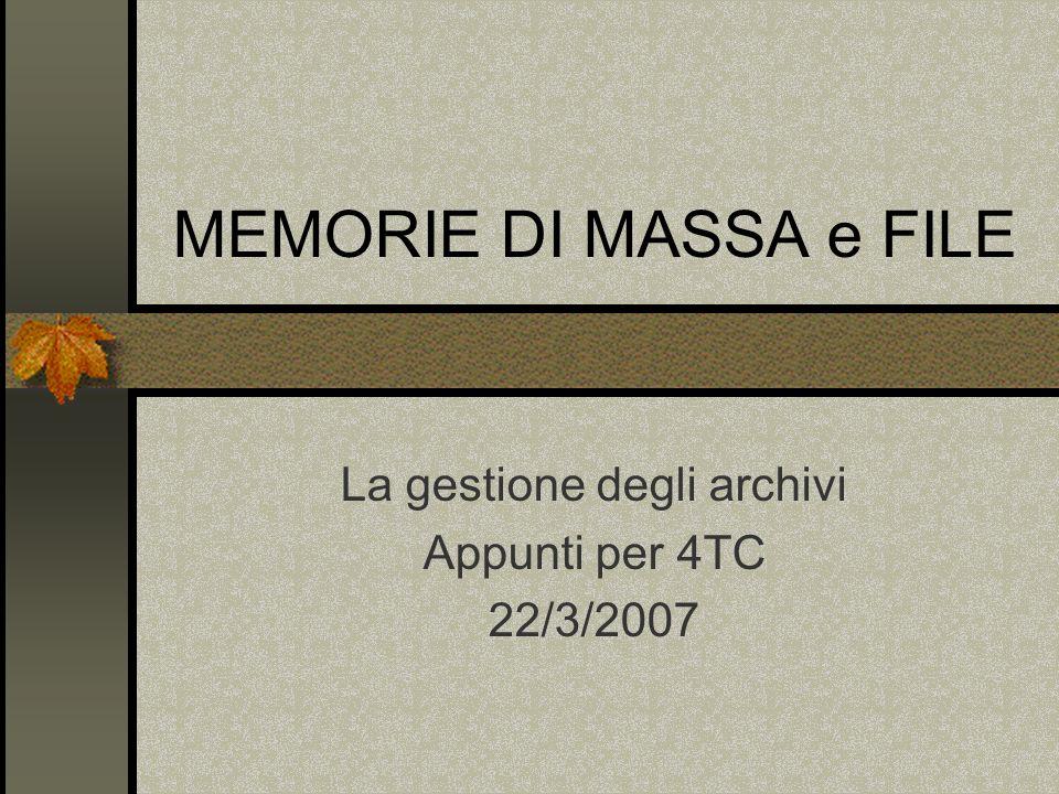 MEMORIE DI MASSA e FILE La gestione degli archivi Appunti per 4TC 22/3/2007