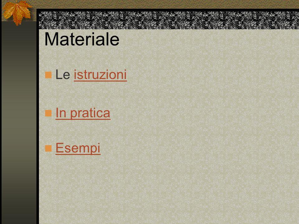 Materiale Le istruzioniistruzioni In pratica Esempi