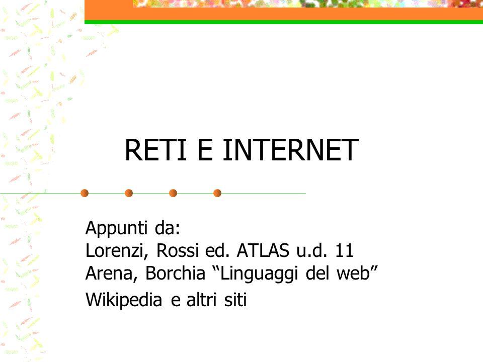 RETI E INTERNET Appunti da: Lorenzi, Rossi ed. ATLAS u.d. 11 Arena, Borchia Linguaggi del web Wikipedia e altri siti