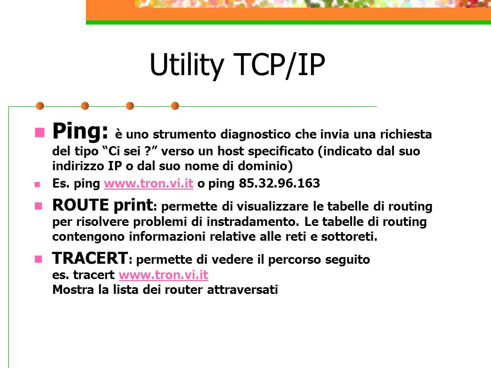 Utility TCP/IP Ping: è uno strumento diagnostico che invia una richiesta del tipo Ci sei ? verso un host specificato (indicato dal suo indirizzo IP o