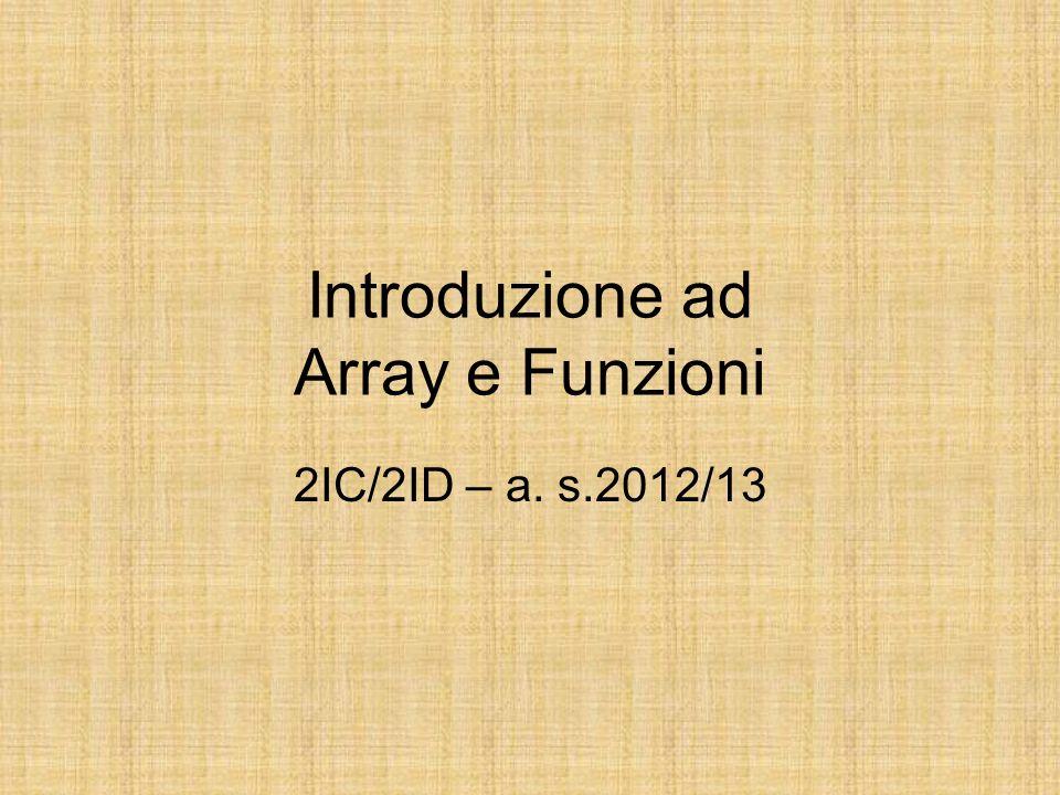 Introduzione ad Array e Funzioni 2IC/2ID – a. s.2012/13