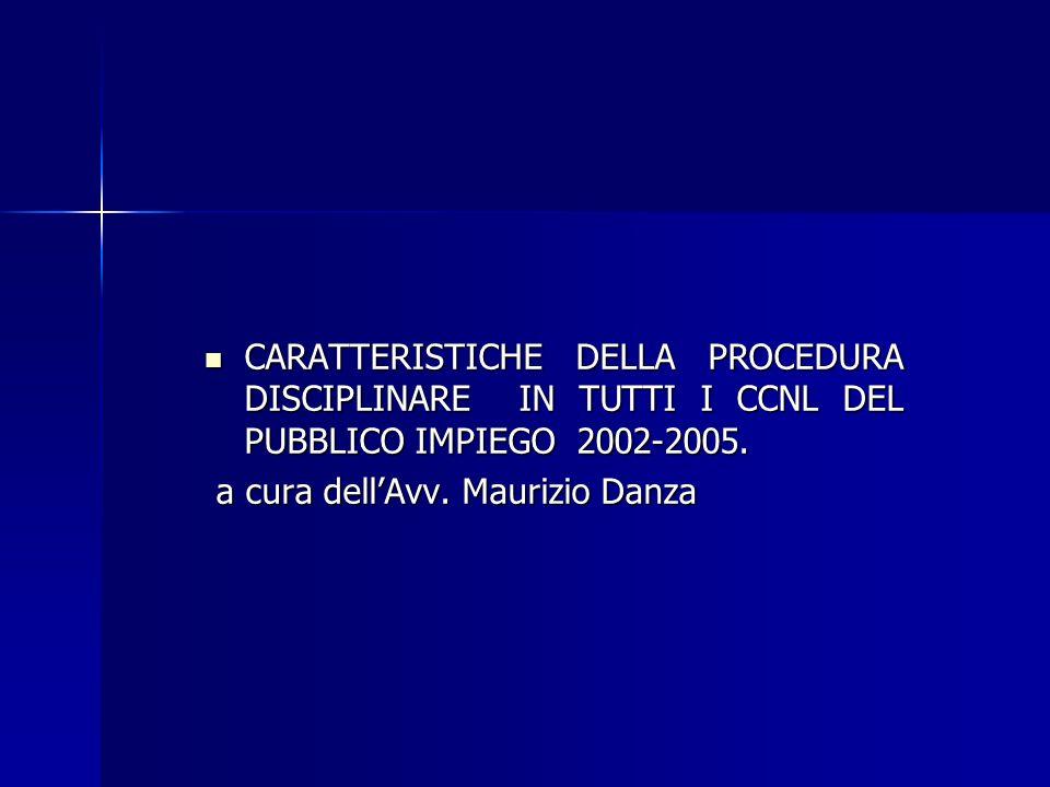 CARATTERISTICHE DELLA PROCEDURA DISCIPLINARE IN TUTTI I CCNL DEL PUBBLICO IMPIEGO 2002-2005. CARATTERISTICHE DELLA PROCEDURA DISCIPLINARE IN TUTTI I C