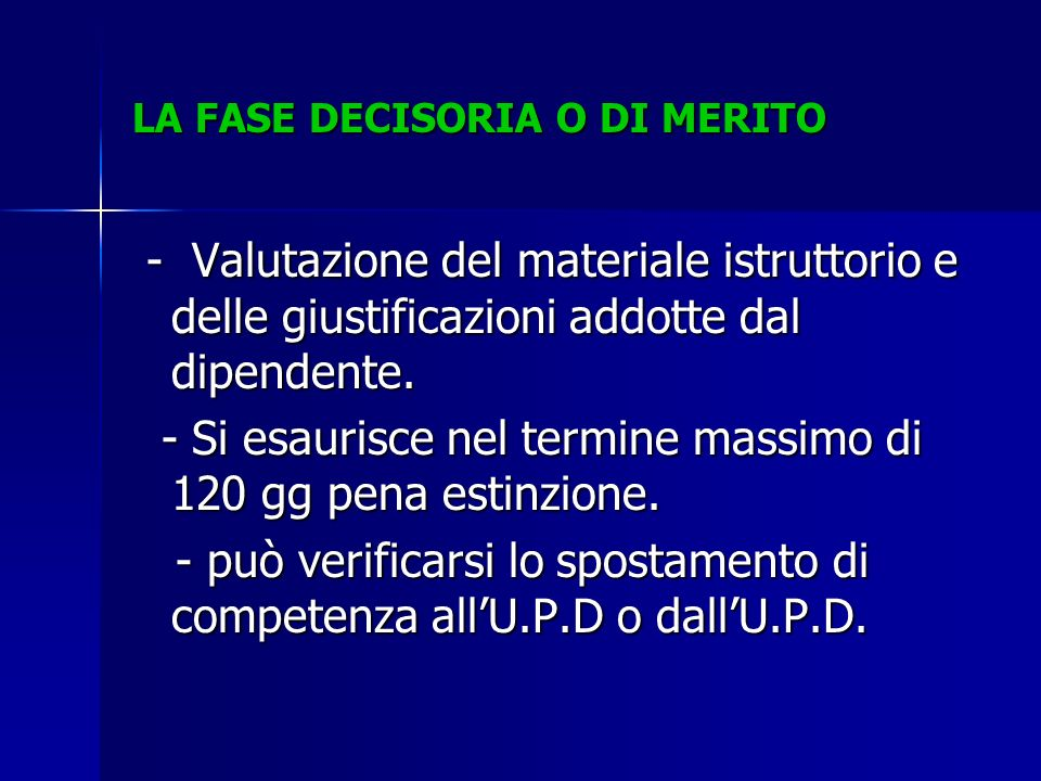 LA FASE DECISORIA O DI MERITO - Valutazione del materiale istruttorio e delle giustificazioni addotte dal dipendente. - Valutazione del materiale istr