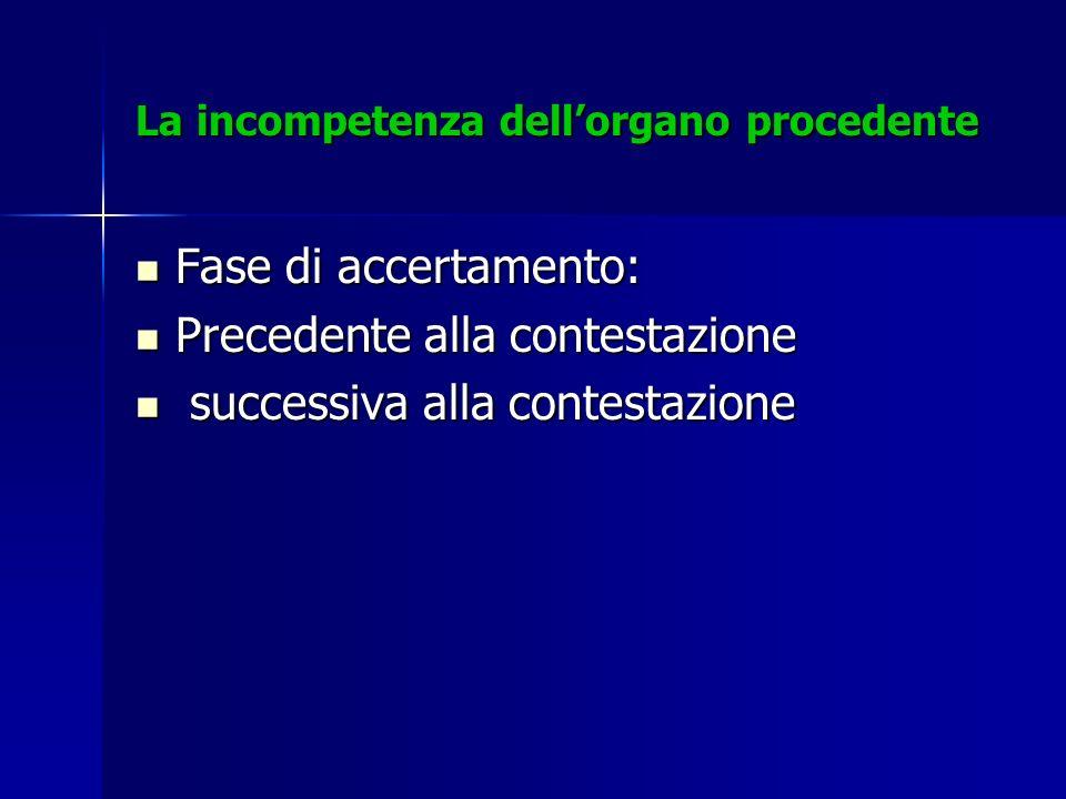 La incompetenza dellorgano procedente Fase di accertamento: Fase di accertamento: Precedente alla contestazione Precedente alla contestazione successi