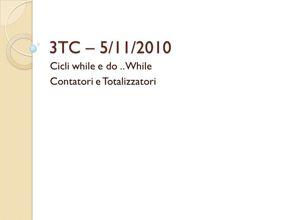3TC – 5/11/2010 Cicli while e do.. While Contatori e Totalizzatori
