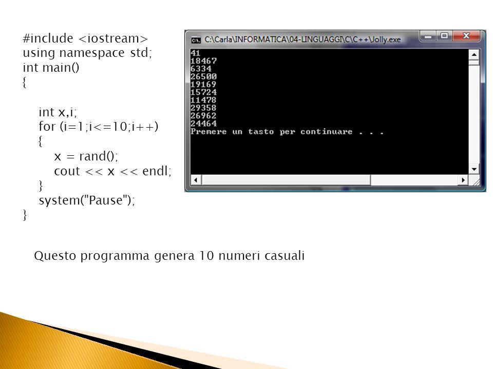 #include using namespace std; int main() { int x,i; for (i=1;i<=10;i++) { x = rand() % 100; cout << x << endl; } system( Pause ); } Ma se voglio invece generare numeri ad es.