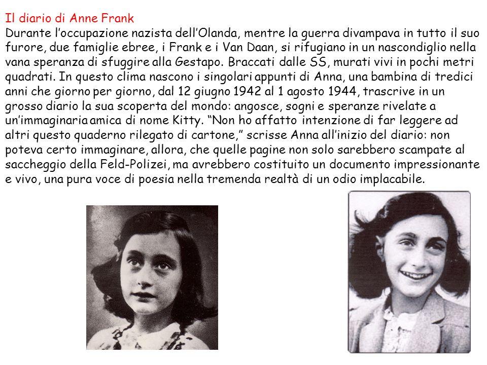 Il diario di Anne Frank Durante loccupazione nazista dellOlanda, mentre la guerra divampava in tutto il suo furore, due famiglie ebree, i Frank e i Va