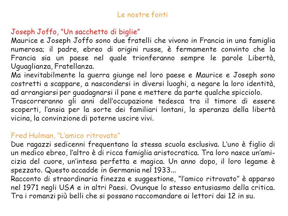 Le nostre fonti Joseph Joffo, Un sacchetto di biglie Maurice e Joseph Joffo sono due fratelli che vivono in Francia in una famiglia numerosa; il padre