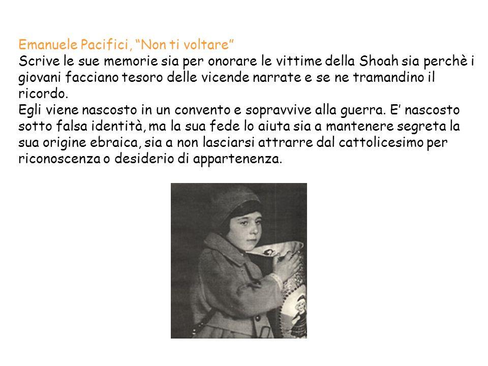 Emanuele Pacifici, Non ti voltare Scrive le sue memorie sia per onorare le vittime della Shoah sia perchè i giovani facciano tesoro delle vicende narr