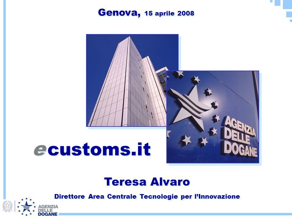 Teresa Alvaro Direttore Area Centrale Tecnologie per lInnovazione Teresa Alvaro Direttore Area Centrale Tecnologie per lInnovazione e customs.it Genov