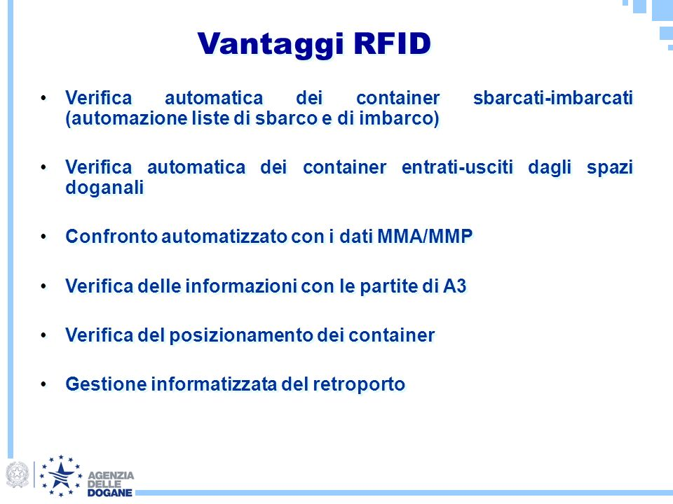 Vantaggi RFID Verifica automatica dei container sbarcati-imbarcati (automazione liste di sbarco e di imbarco) Verifica automatica dei container entrat