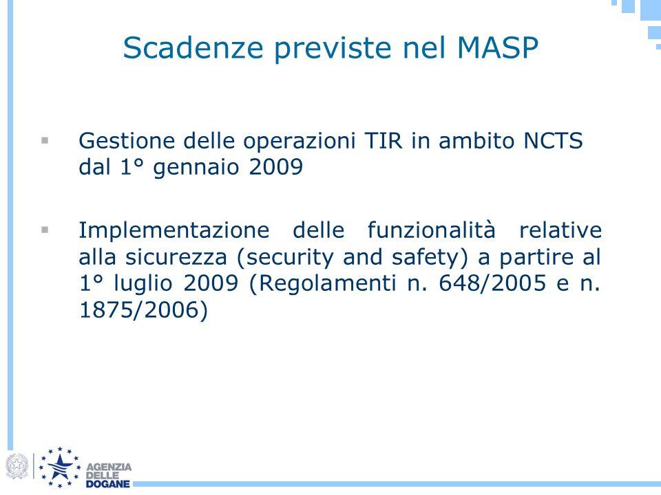 Scadenze previste nel MASP Gestione delle operazioni TIR in ambito NCTS dal 1° gennaio 2009 Implementazione delle funzionalità relative alla sicurezza