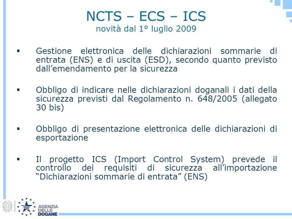 NCTS – ECS – ICS novità dal 1° luglio 2009 Gestione elettronica delle dichiarazioni sommarie di entrata (ENS) e di uscita (ESD), secondo quanto previs
