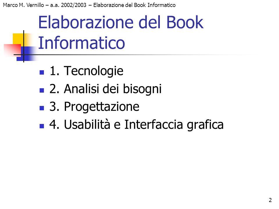 Marco M. Vernillo – a.a. 2002/2003 – Elaborazione del Book Informatico 2 Elaborazione del Book Informatico 1. Tecnologie 2. Analisi dei bisogni 3. Pro
