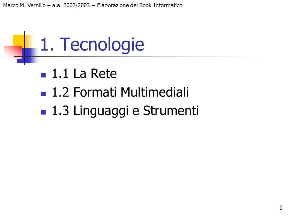 Marco M. Vernillo – a.a. 2002/2003 – Elaborazione del Book Informatico 3 1. Tecnologie 1.1 La Rete 1.2 Formati Multimediali 1.3 Linguaggi e Strumenti