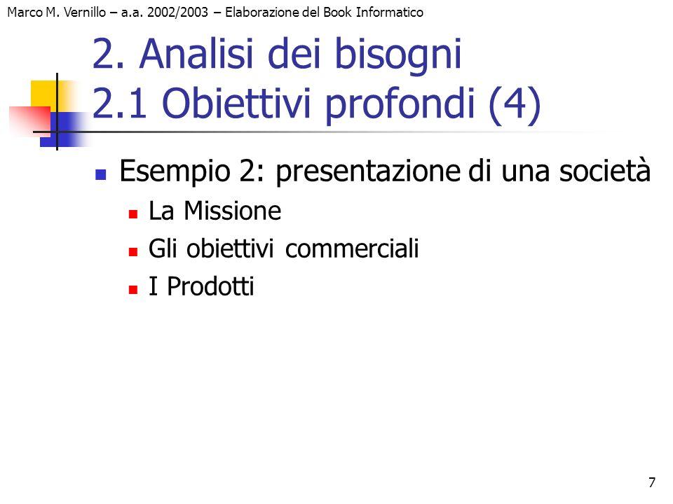 7 Marco M. Vernillo – a.a. 2002/2003 – Elaborazione del Book Informatico 2. Analisi dei bisogni 2.1 Obiettivi profondi (4) Esempio 2: presentazione di