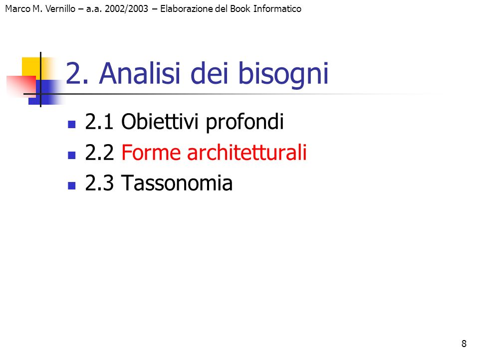 8 Marco M. Vernillo – a.a. 2002/2003 – Elaborazione del Book Informatico 2. Analisi dei bisogni 2.1 Obiettivi profondi 2.2 Forme architetturali 2.3 Ta