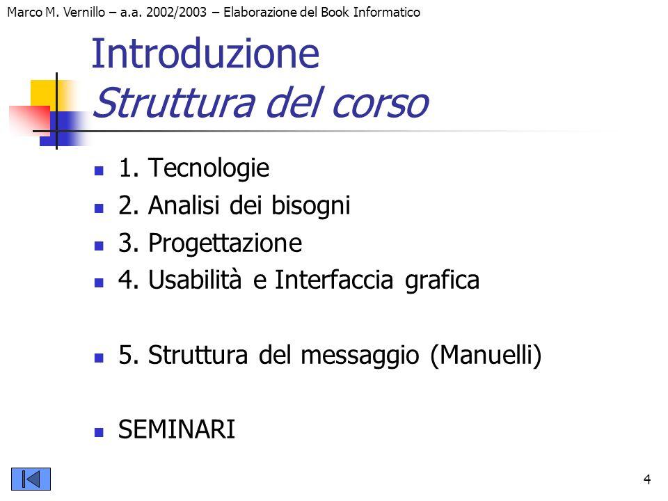 Marco M. Vernillo – a.a. 2002/2003 – Elaborazione del Book Informatico 4 Introduzione Struttura del corso 1. Tecnologie 2. Analisi dei bisogni 3. Prog