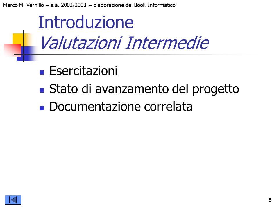 Marco M. Vernillo – a.a. 2002/2003 – Elaborazione del Book Informatico 5 Introduzione Valutazioni Intermedie Esercitazioni Stato di avanzamento del pr