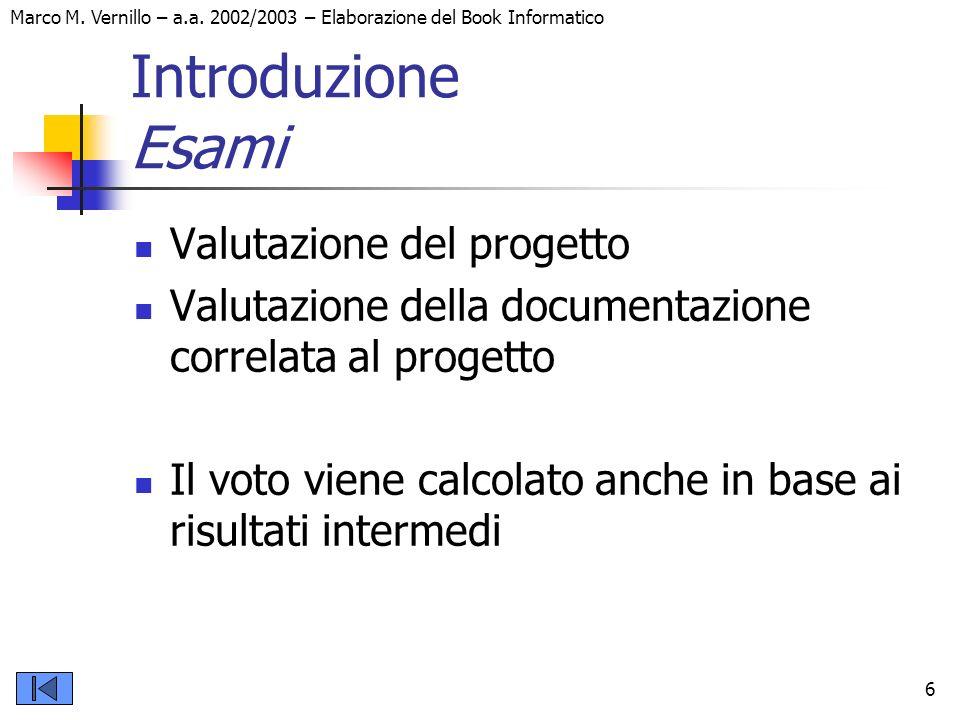 Marco M. Vernillo – a.a. 2002/2003 – Elaborazione del Book Informatico 6 Introduzione Esami Valutazione del progetto Valutazione della documentazione