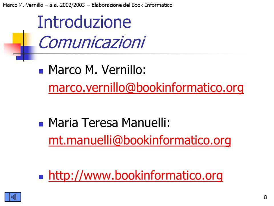 Marco M. Vernillo – a.a. 2002/2003 – Elaborazione del Book Informatico 8 Introduzione Comunicazioni Marco M. Vernillo: marco.vernillo@bookinformatico.